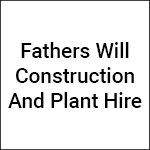 Fathers Will Construction and Plant Hire